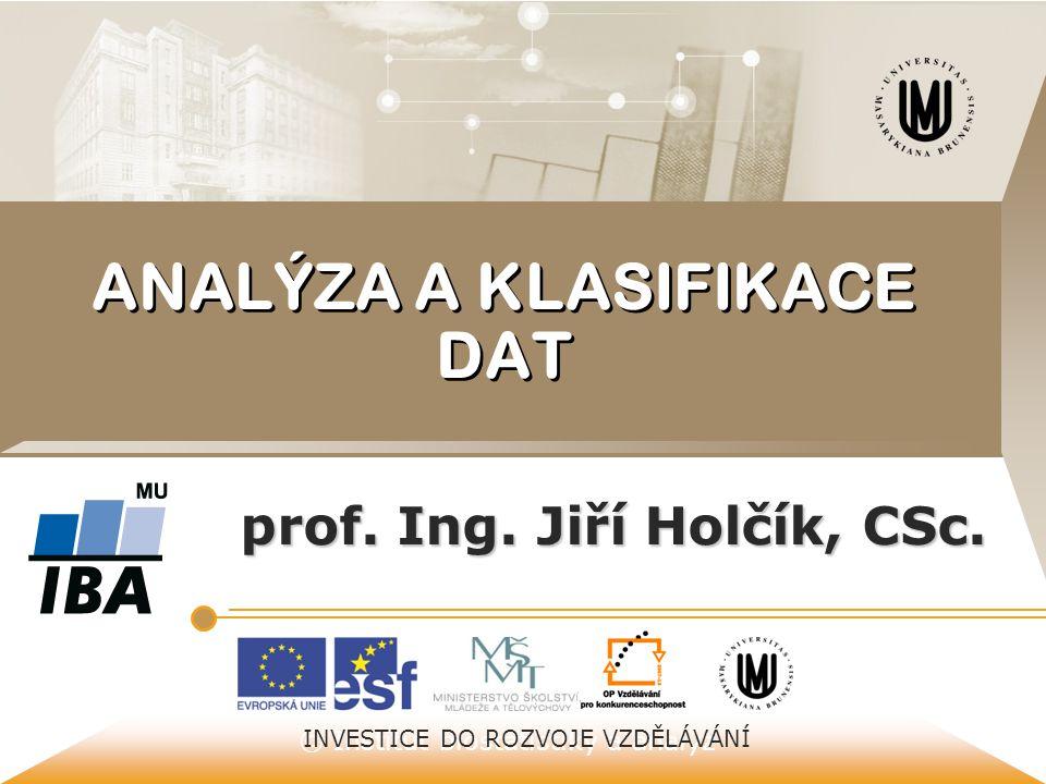© Institut biostatistiky a analýz INVESTICE DO ROZVOJE VZDĚLÁVÁNÍ ANALÝZA A KLASIFIKACE DAT prof. Ing. Jiří Holčík, CSc.