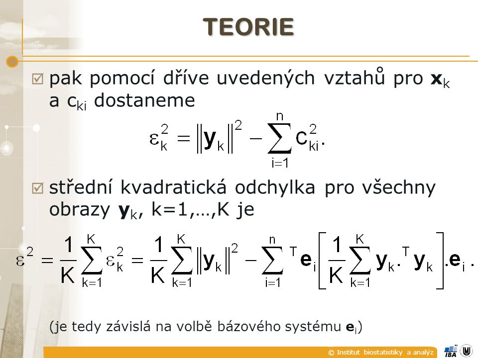 © Institut biostatistiky a analýz TEORIE  pak pomocí dříve uvedených vztahů pro x k a c ki dostaneme  střední kvadratická odchylka pro všechny obraz