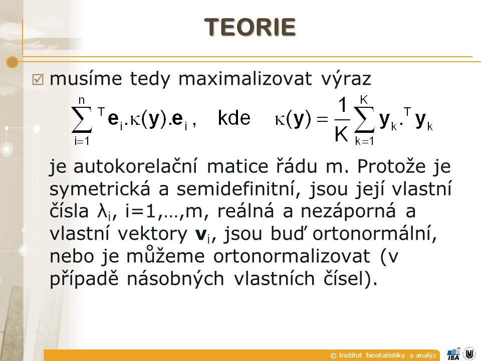 © Institut biostatistiky a analýz TEORIE  musíme tedy maximalizovat výraz je autokorelační matice řádu m.