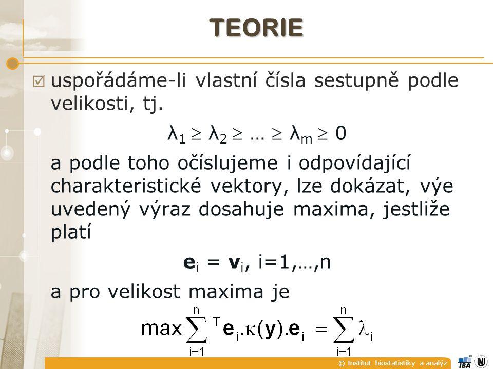 © Institut biostatistiky a analýz TEORIE  uspořádáme-li vlastní čísla sestupně podle velikosti, tj. λ 1  λ 2  …  λ m  0 a podle toho očíslujeme i