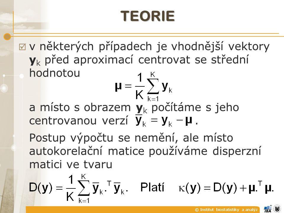 © Institut biostatistiky a analýz TEORIE  v některých případech je vhodnější vektory y k před aproximací centrovat se střední hodnotou a místo s obrazem y k počítáme s jeho centrovanou verzí.