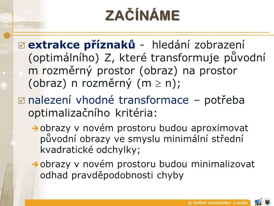 © Institut biostatistiky a analýz ZA Č ÍNÁME  extrakce příznaků - hledání zobrazení (optimálního) Z, které transformuje původní m rozměrný prostor (o