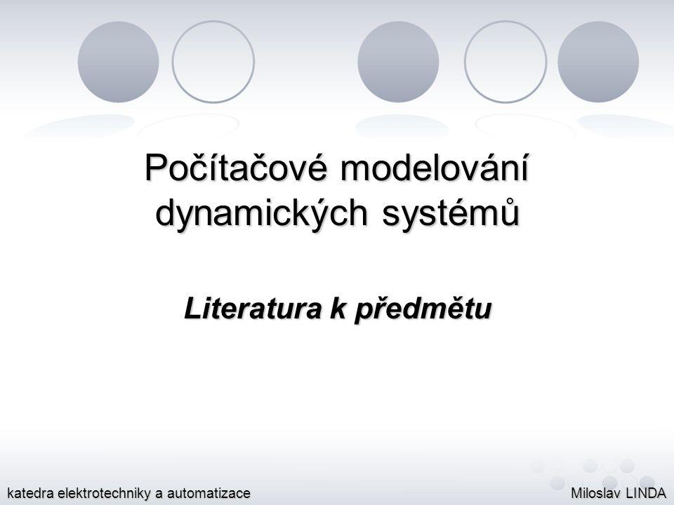 Počítačové modelování dynamických systémů Literatura k předmětu Miloslav LINDA katedra elektrotechniky a automatizace