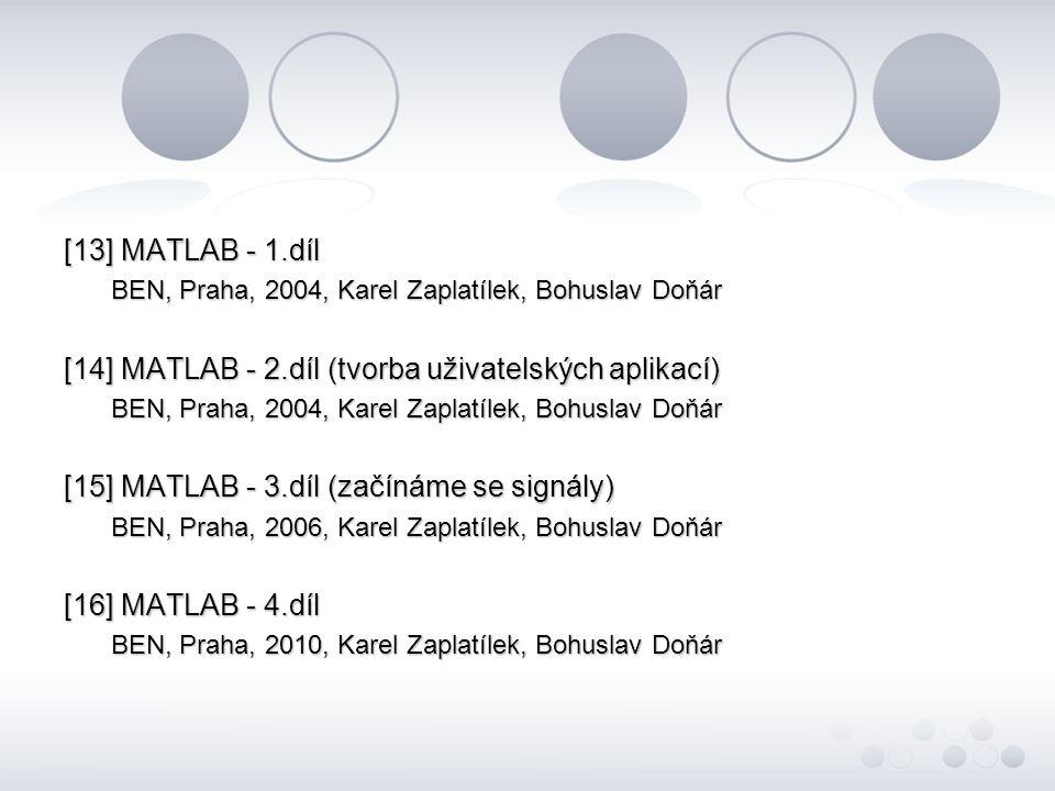 [13] MATLAB - 1.díl BEN, Praha, 2004, Karel Zaplatílek, Bohuslav Doňár BEN, Praha, 2004, Karel Zaplatílek, Bohuslav Doňár [14] MATLAB - 2.díl (tvorba