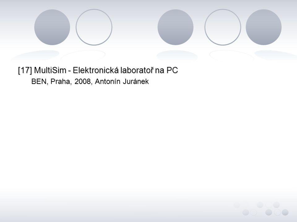[17] MultiSim - Elektronická laboratoř na PC BEN, Praha, 2008, Antonín Juránek BEN, Praha, 2008, Antonín Juránek
