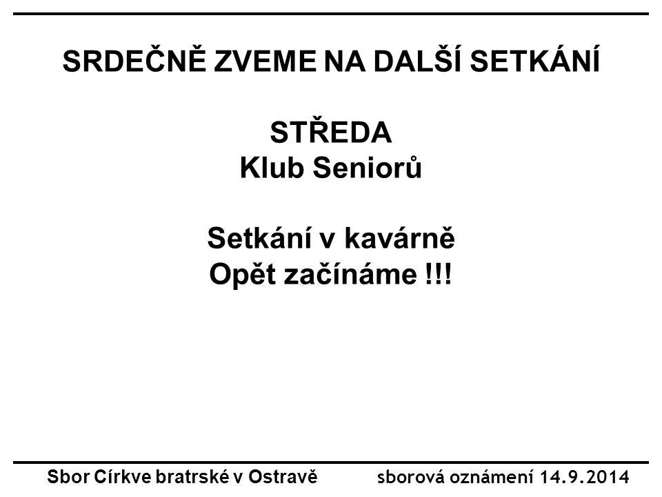 SRDEČNĚ ZVEME NA DALŠÍ SETKÁNÍ STŘEDA Klub Seniorů Setkání v kavárně Opět začínáme !!.