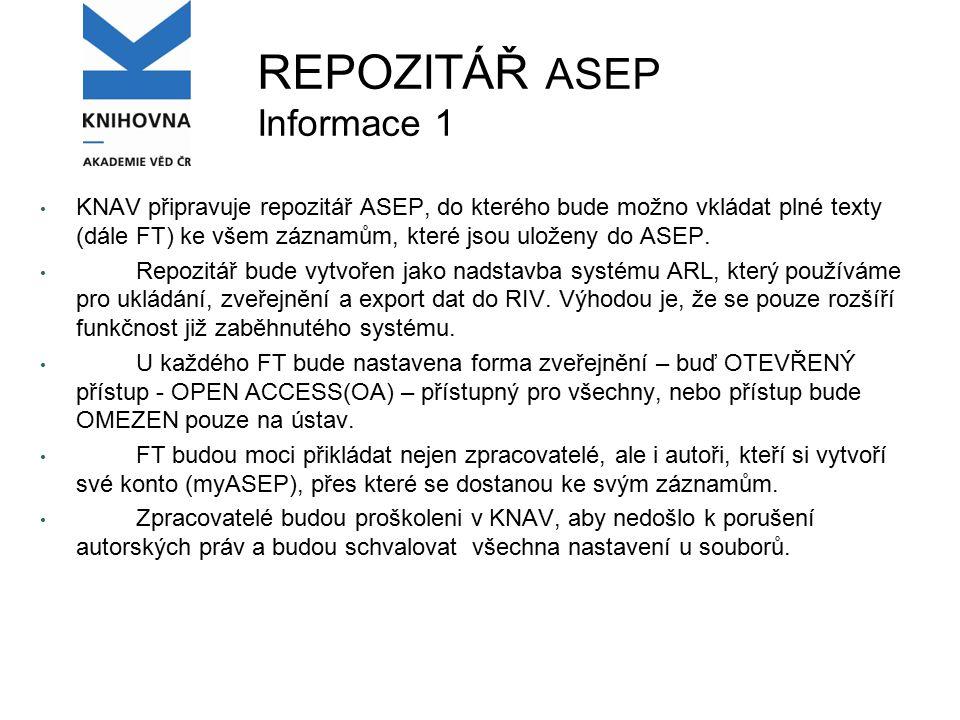 REPOZITÁŘ ASEP Informace 1 KNAV připravuje repozitář ASEP, do kterého bude možno vkládat plné texty (dále FT) ke všem záznamům, které jsou uloženy do ASEP.