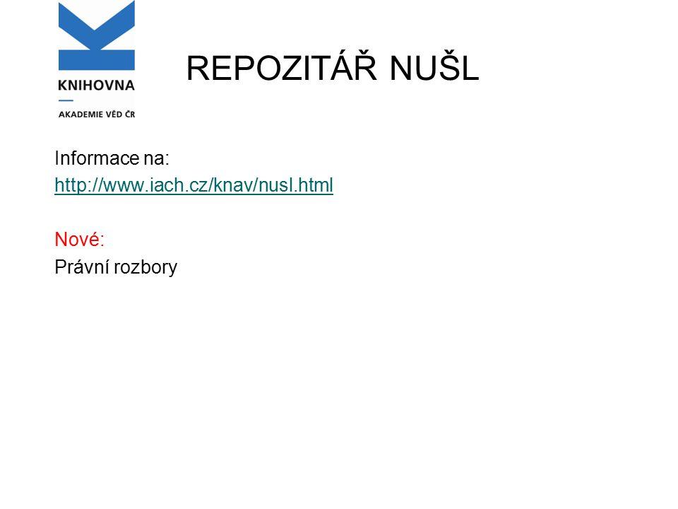 REPOZITÁŘ NUŠL Informace na: http://www.iach.cz/knav/nusl.html Nové: Právní rozbory