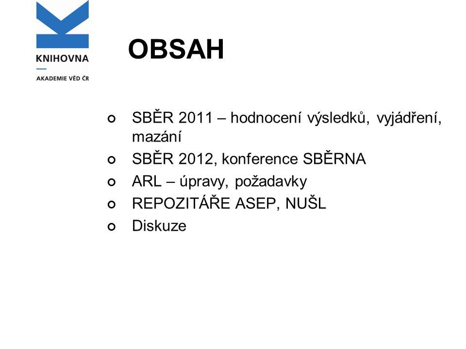 OBSAH SBĚR 2011 – hodnocení výsledků, vyjádření, mazání SBĚR 2012, konference SBĚRNA ARL – úpravy, požadavky REPOZITÁŘE ASEP, NUŠL Diskuze