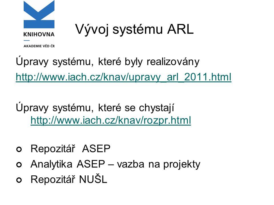 Vývoj systému ARL Úpravy systému, které byly realizovány http://www.iach.cz/knav/upravy_arl_2011.html Úpravy systému, které se chystají http://www.iach.cz/knav/rozpr.html http://www.iach.cz/knav/rozpr.html Repozitář ASEP Analytika ASEP – vazba na projekty Repozitář NUŠL