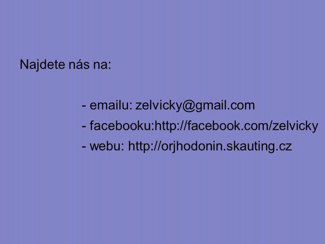 Najdete nás na: - emailu: zelvicky@gmail.com - facebooku:http://facebook.com/zelvicky - webu: http://orjhodonin.skauting.cz