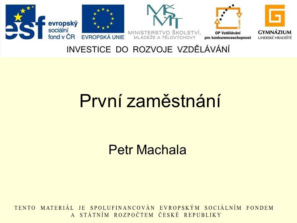 První zaměstnání Petr Machala
