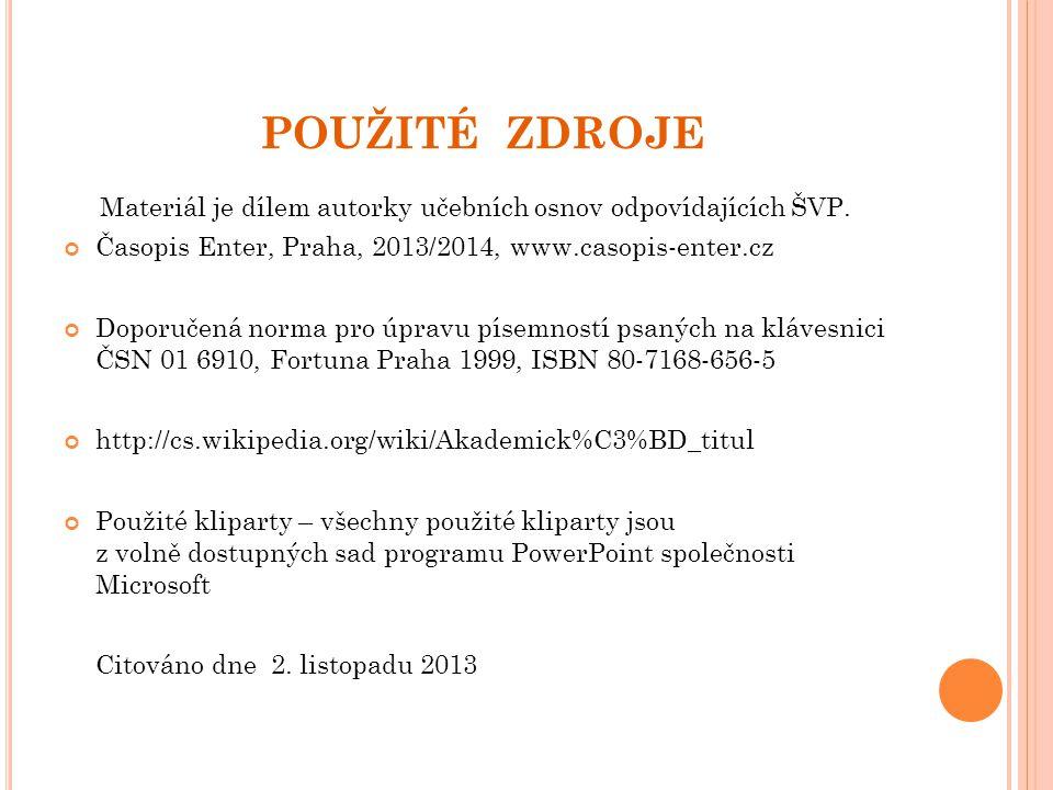 POUŽITÉ ZDROJE Materiál je dílem autorky učebních osnov odpovídajících ŠVP. Časopis Enter, Praha, 2013/2014, www.casopis-enter.cz Doporučená norma pro