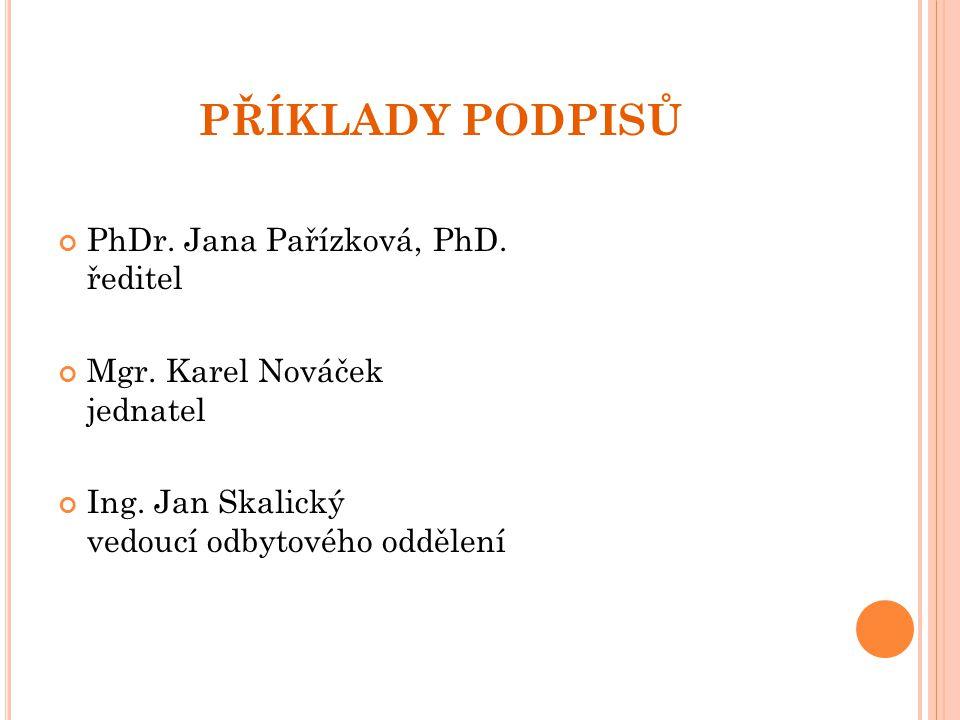 PŘÍKLADY PODPISŮ PhDr. Jana Pařízková, PhD. ředitel Mgr. Karel Nováček jednatel Ing. Jan Skalický vedoucí odbytového oddělení