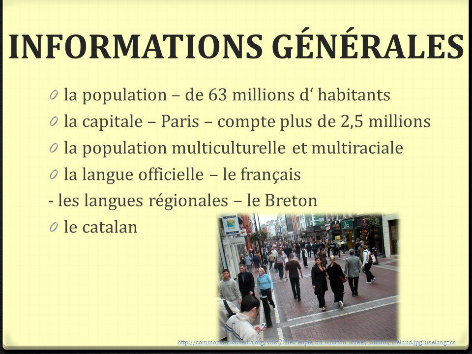 INFORMATIONS GÉNÉRALES 0 la population – de 63 millions d' habitants 0 la capitale – Paris – compte plus de 2,5 millions 0 la population multiculturel