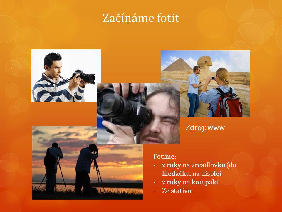 Začínáme fotit Fotíme: -z ruky na zrcadlovku (do hledáčku, na displei -z ruky na kompakt -Ze stativu Zdroj:www