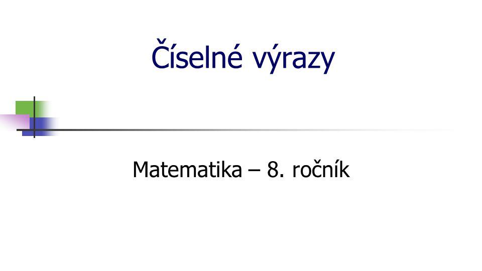 Číselné výrazy Matematika – 8. ročník