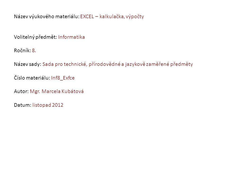 Název výukového materiálu: EXCEL – kalkulačka, výpočty Volitelný předmět: Informatika Ročník: 8.