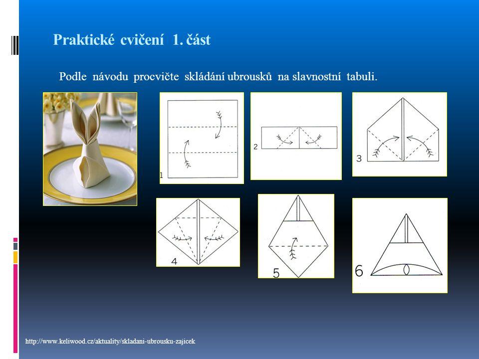 Praktické cvičení 1. část Podle návodu procvičte skládání ubrousků na slavnostní tabuli. http://www.keliwood.cz/aktuality/skladani-ubrousku-zajicek