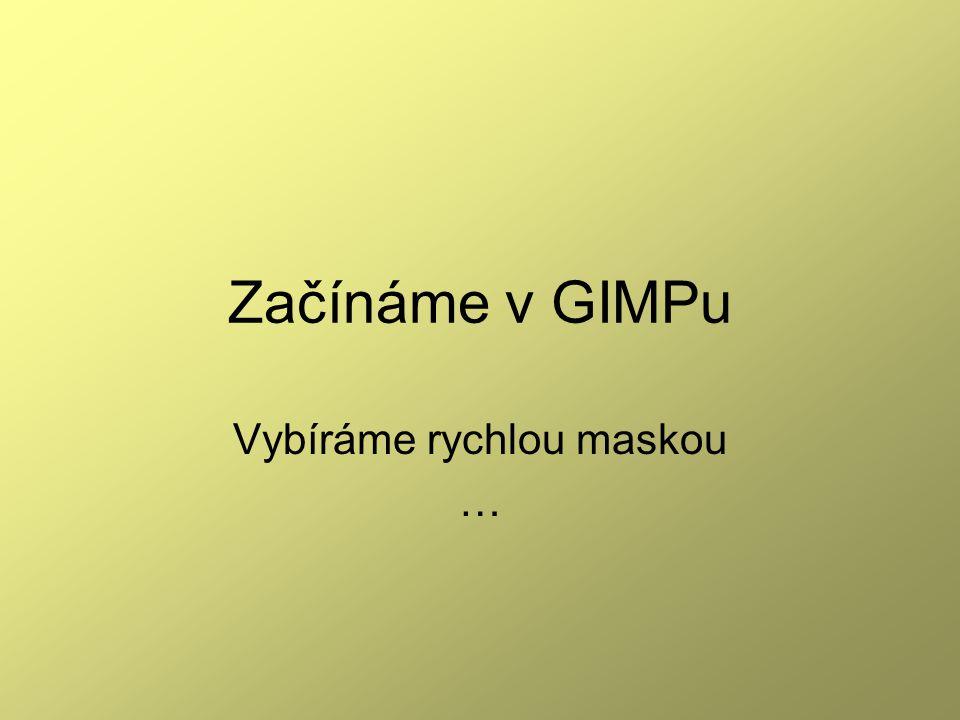 Začínáme v GIMPu Vybíráme rychlou maskou …