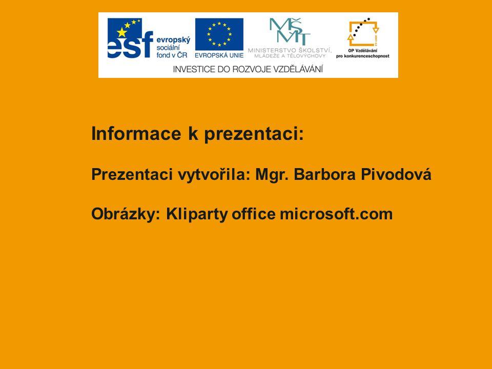 Informace k prezentaci: Prezentaci vytvořila: Mgr. Barbora Pivodová Obrázky: Kliparty office microsoft.com