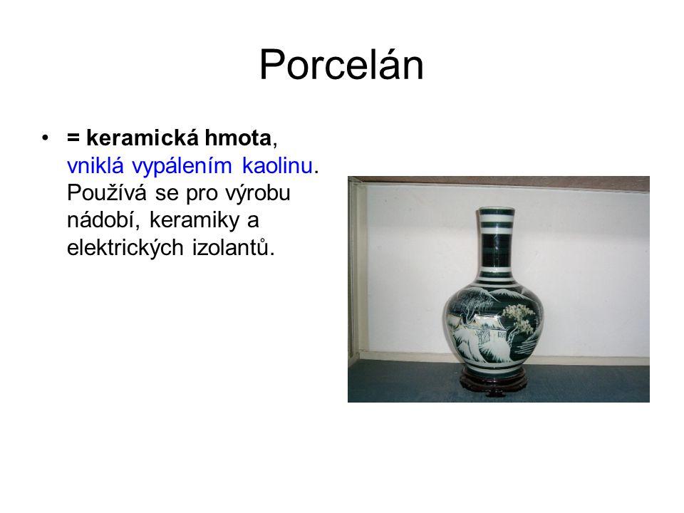 Porcelán = keramická hmota, vniklá vypálením kaolinu. Používá se pro výrobu nádobí, keramiky a elektrických izolantů.