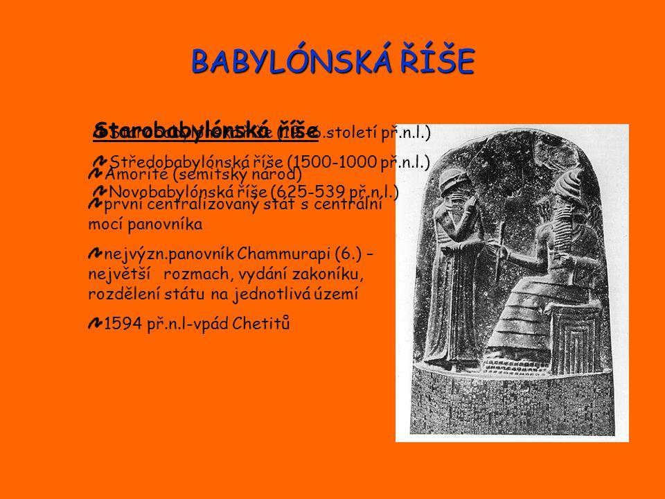 BABYLÓNSKÁ ŘÍŠE Středobabylónská říše Kassité velká armáda- okolní země platily 1235 př.n.l.-vpád Asyřanů-ovládnutí odboj-v čele chaldejský král Nabopalesar Novobabylónská říše Asyřané-pokus o znovuovládnutí spojení s Médy- 612 př.n.l.