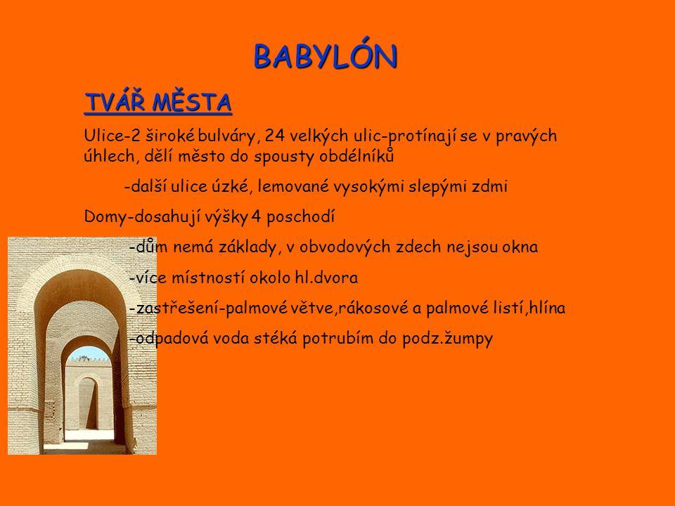 BABYLÓN TVÁŘ MĚSTA Ulice-2 široké bulváry, 24 velkých ulic-protínají se v pravých úhlech, dělí město do spousty obdélníků -další ulice úzké, lemované