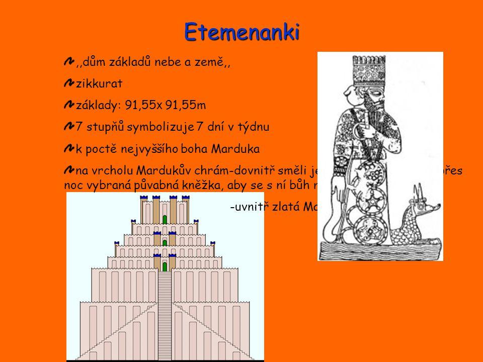 Etemenanki,,dům základů nebe a země,, zikkurat základy: 91,55 x 91,55m 7 stupňů symbolizuje 7 dní v týdnu k poctě nejvyššího boha Marduka na vrcholu M
