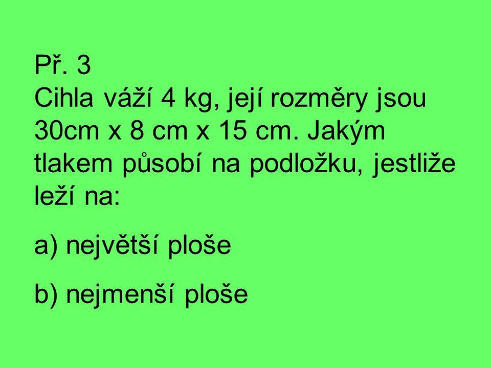 Př. 3 Cihla váží 4 kg, její rozměry jsou 30cm x 8 cm x 15 cm.