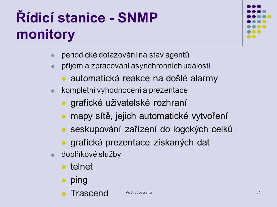 Počítačové sítě31 Řídicí stanice - SNMP monitory periodické dotazování na stav agentů příjem a zpracování asynchronních událostí automatická reakce na došlé alarmy kompletní vyhodnocení a prezentace grafické uživatelské rozhraní mapy sítě, jejich automatické vytvoření seskupování zařízení do logckých celků grafická prezentace získaných dat doplňkové služby telnet ping Trascend