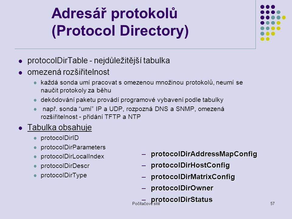 Počítačové sítě57 Adresář protokolů (Protocol Directory) protocolDirTable - nejdůležitější tabulka omezená rozšiřitelnost každá sonda umí pracovat s omezenou množinou protokolů, neumí se naučit protokoly za běhu dekódování paketu provádí programové vybavení podle tabulky např.
