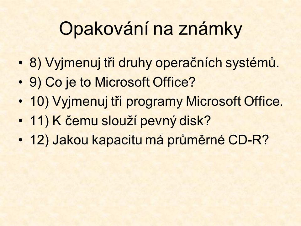 8) Vyjmenuj tři druhy operačních systémů. 9) Co je to Microsoft Office.