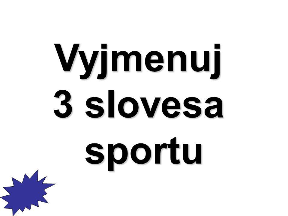 Vyjmenuj 3 slovesa sportu