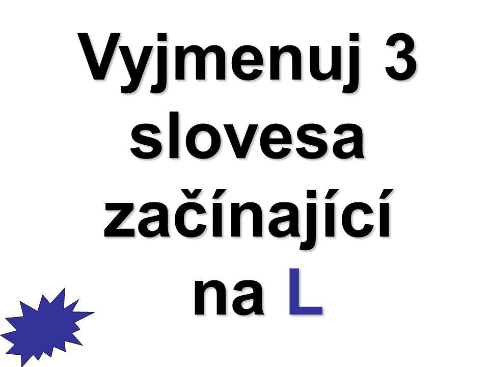 Vyjmenuj 3 slovesazačínající na L