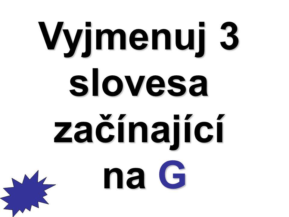 Vyjmenuj 3 slovesazačínající na G