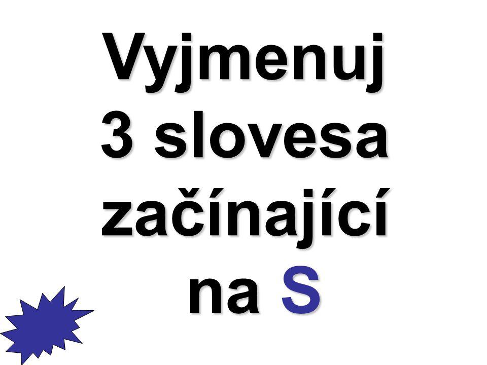 Vyjmenuj 3 slovesa začínající na S