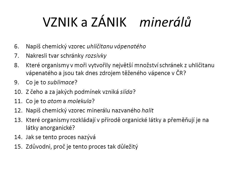 VZNIK a ZÁNIK minerálů 6.Napiš chemický vzorec uhličitanu vápenatého 7.Nakresli tvar schránky rozsivky 8.Které organismy v moři vytvořily největší mno
