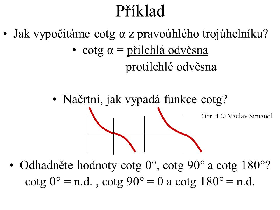 Příklad Jak vypočítáme cotg α z pravoúhlého trojúhelníku.