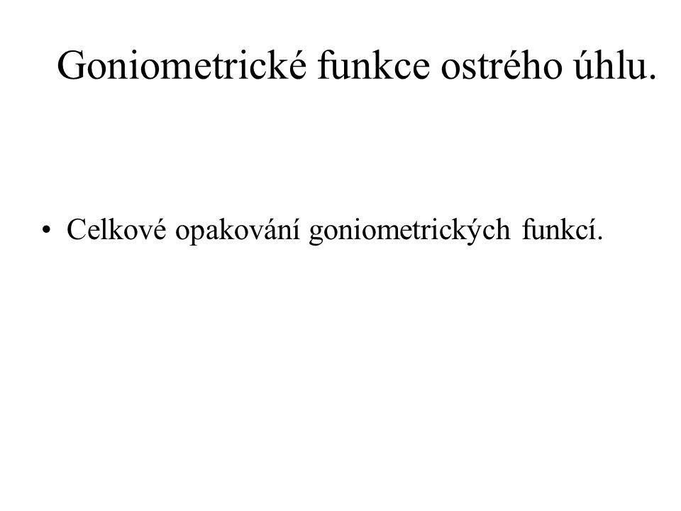 Goniometrické funkce ostrého úhlu. Celkové opakování goniometrických funkcí.