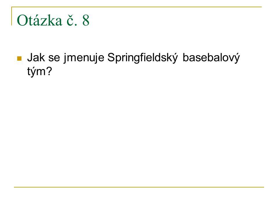 Otázka č. 8 Jak se jmenuje Springfieldský basebalový tým