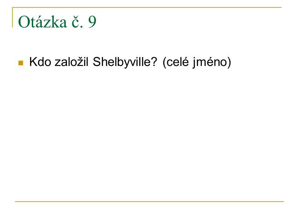 Otázka č. 9 Kdo založil Shelbyville (celé jméno)