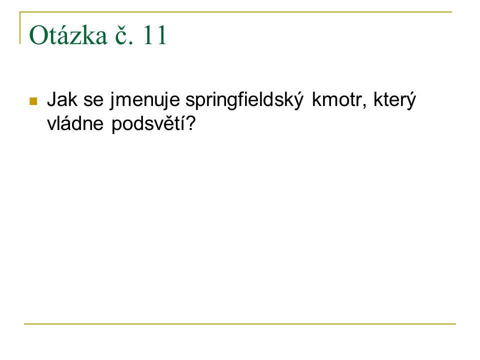 Otázka č. 11 Jak se jmenuje springfieldský kmotr, který vládne podsvětí