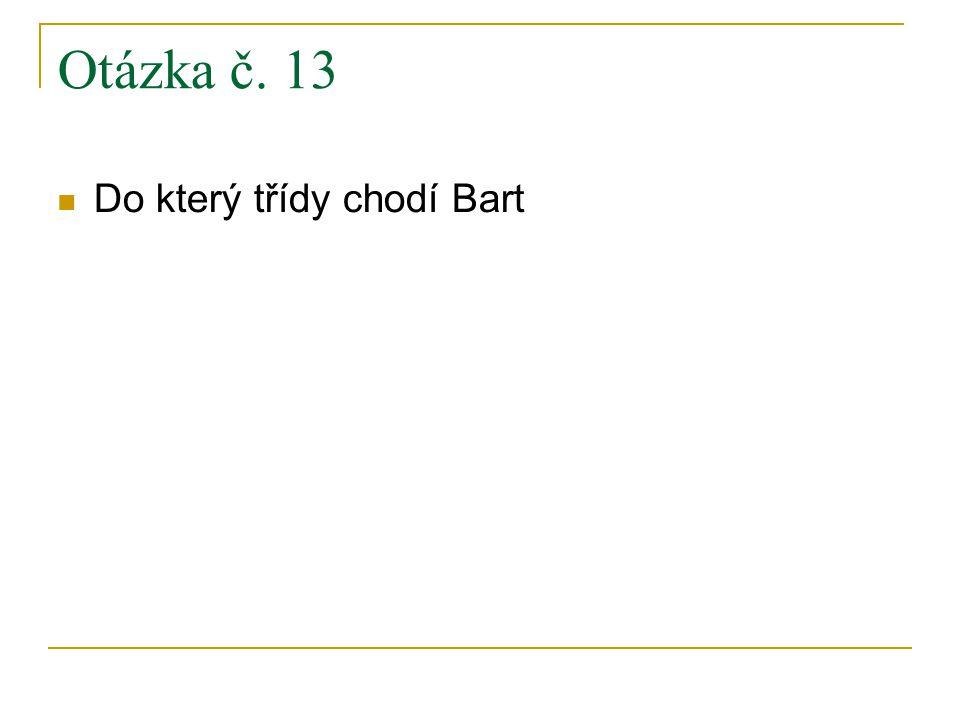 Otázka č. 13 Do který třídy chodí Bart