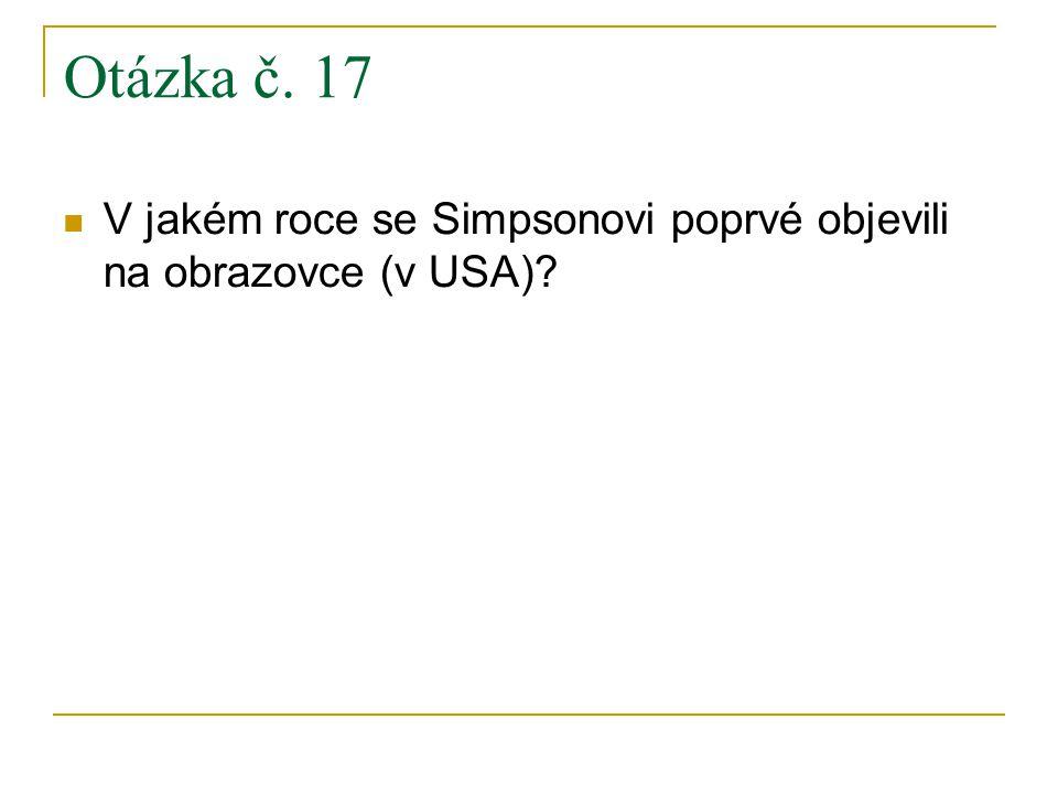 Otázka č. 17 V jakém roce se Simpsonovi poprvé objevili na obrazovce (v USA)
