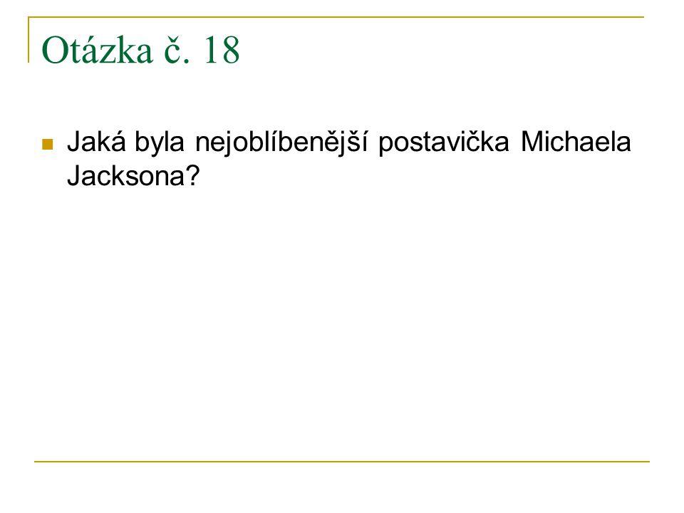 Otázka č. 18 Jaká byla nejoblíbenější postavička Michaela Jacksona