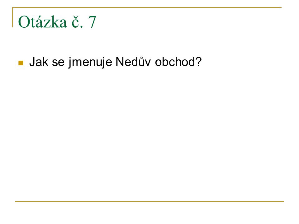 Otázka č. 7 Jak se jmenuje Nedův obchod