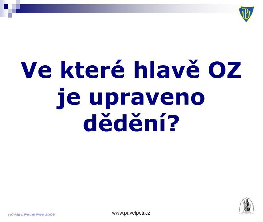 Ve které hlavě OZ je upraveno dědění? www.pavelpetr.cz
