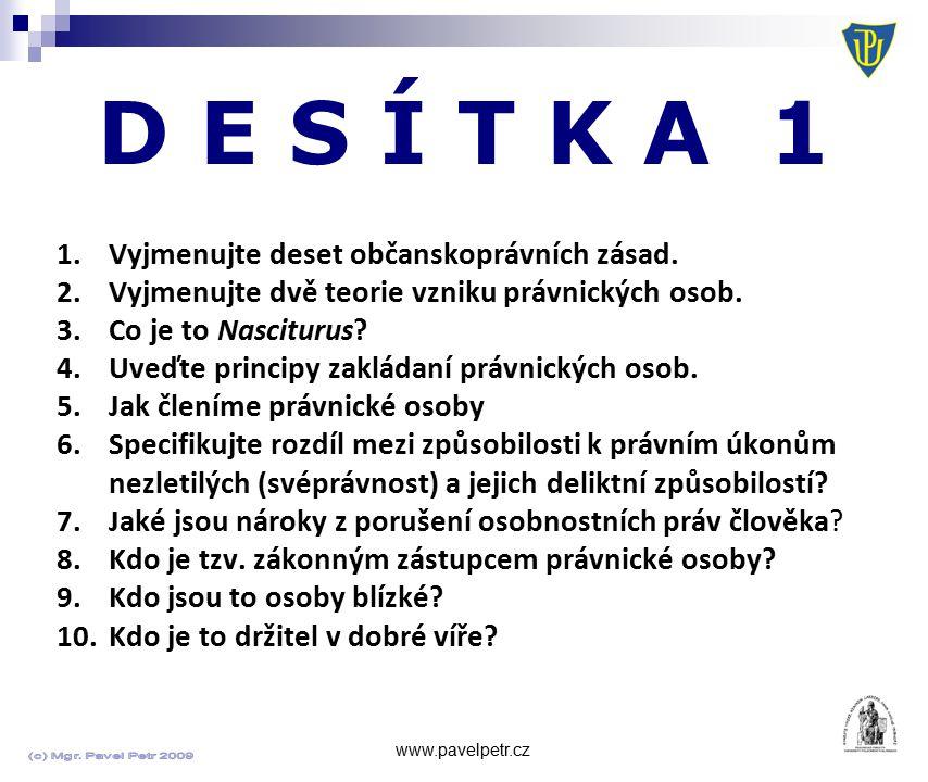 D E S Í T K A 1 www.pavelpetr.cz 1.Vyjmenujte deset občanskoprávních zásad.