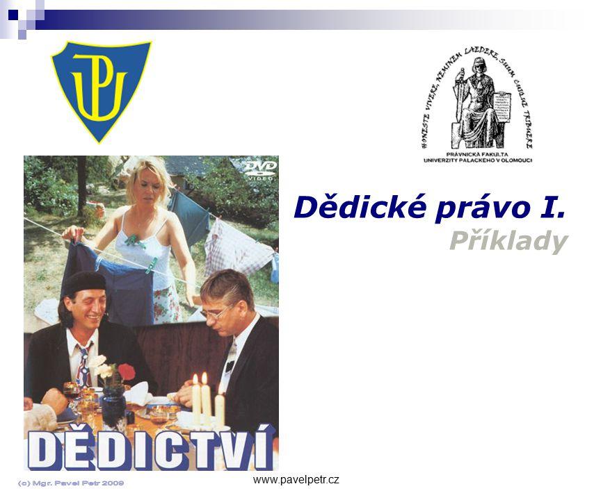 Dědické právo I. Příklady www.pavelpetr.cz
